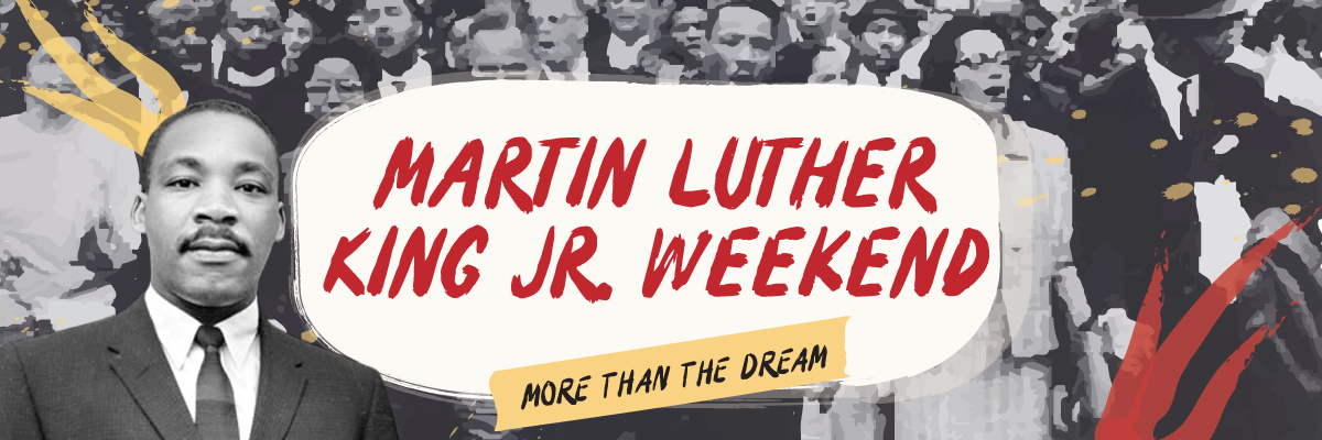 Martin Luther King Jr Weekend | More Than the Dream
