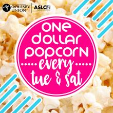 One dollar popcorn every Tuesday and Saturday!